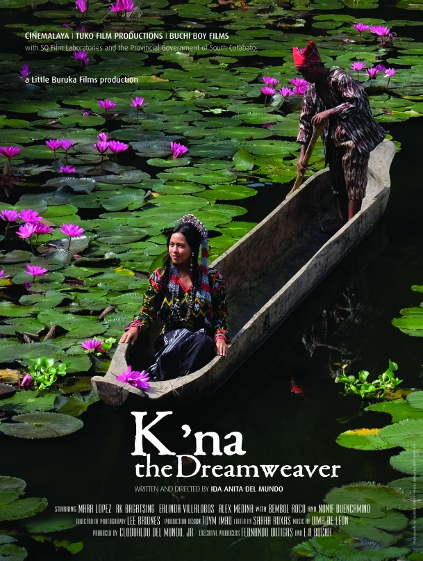 K'NA, THE DREAMWEAVER WRITTEN AND DIRECTED BY IDA ANITA DEL MUNDO  GENRE:  Epic SYNOPSIS: When Kana, a young T'boli woman, becomes a dreamweaver, she has the chance to weave together her village's warring clans.  But, will she give up true love to do so? MAJOR CREDITS: CAST:  Mara Lopez Yokohama, Ramon Khino (RK) Bagatsing, Alex Vincent Medina, Anthony (Nonie) Buencamino